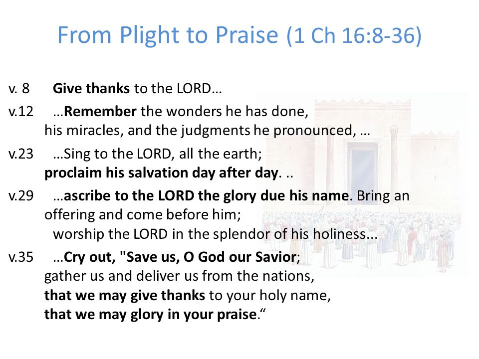 From Plight to Praise (1 Ch 16:8-36) v.
