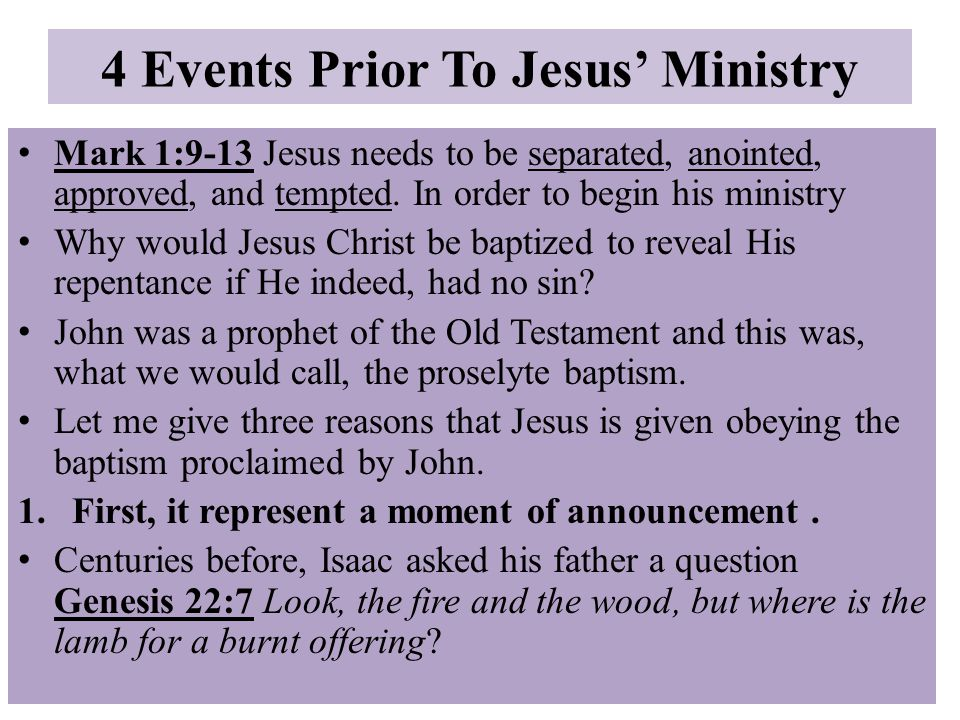 4 Events Prior To Jesus' Ministry Mark 1:9-13 Jesus needs to be separated, anointed, approved, and tempted.