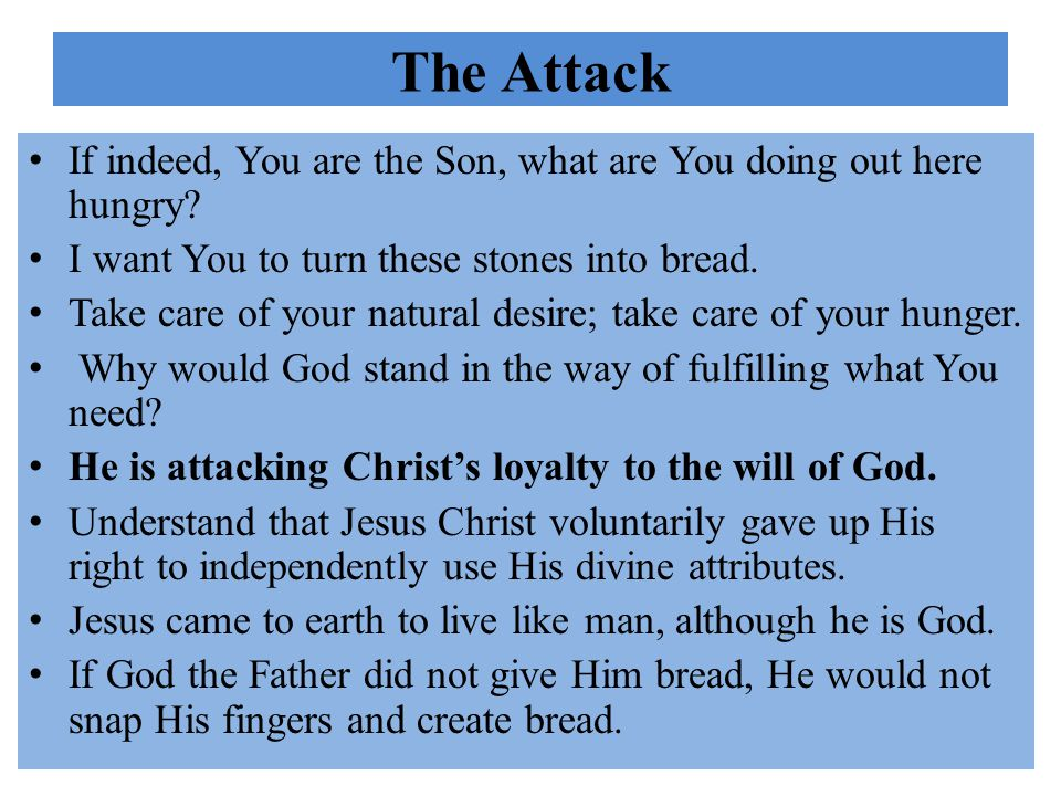 The Attack If indeed, You are the Son, what are You doing out here hungry.