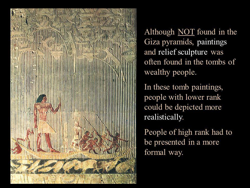 Although NOT found in the Giza pyramids, paintings and relief sculpture was often found in the tombs of wealthy people.