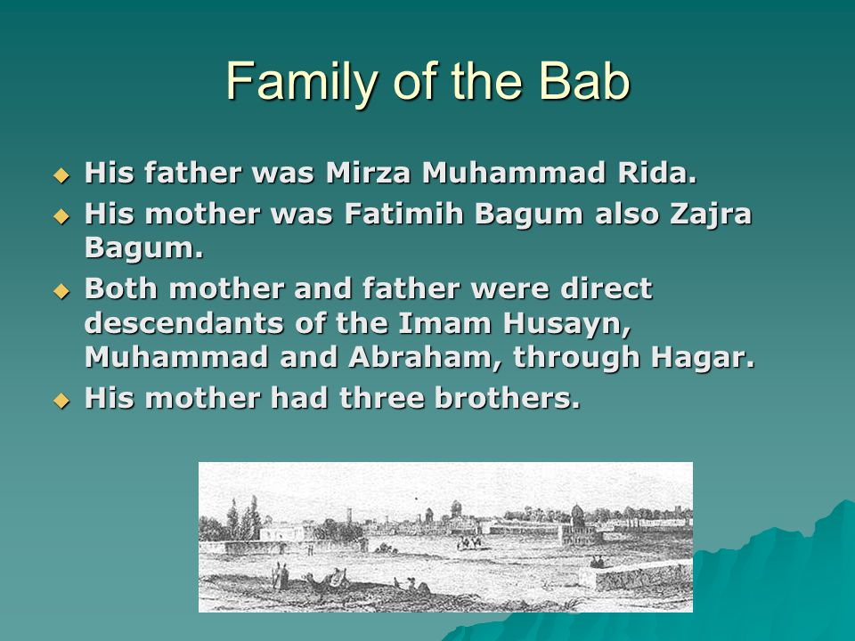 Family of the Bab  His father was Mirza Muhammad Rida.