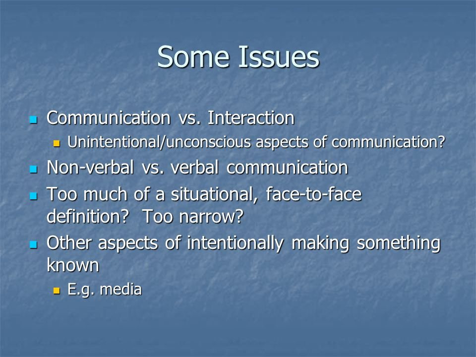 Some Issues Communication vs. Interaction Communication vs.