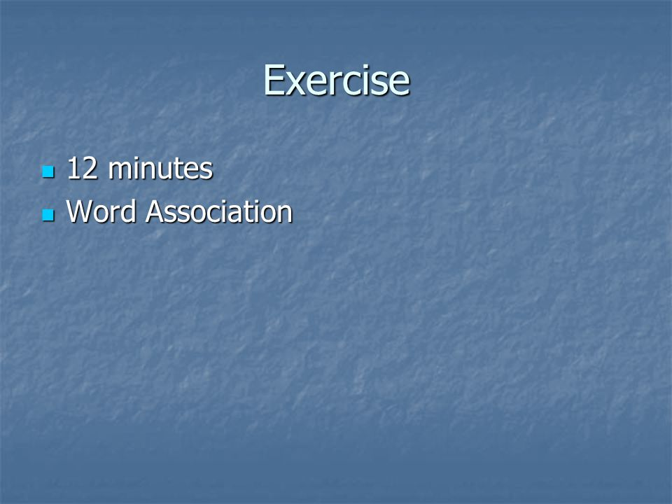 Exercise 12 minutes 12 minutes Word Association Word Association