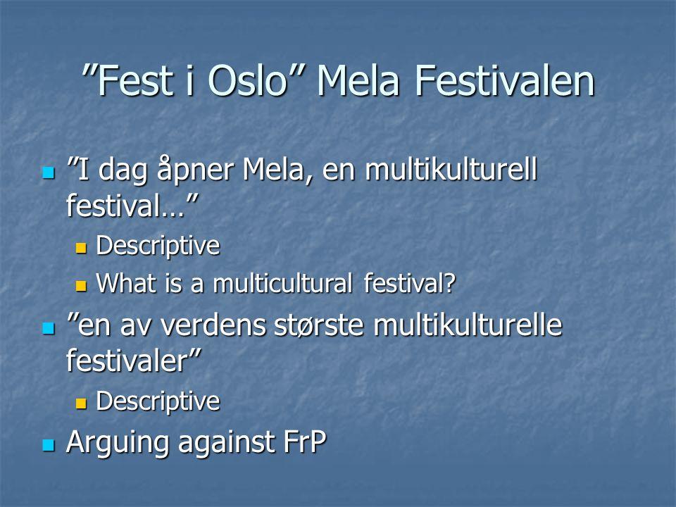 Fest i Oslo Mela Festivalen I dag åpner Mela, en multikulturell festival… I dag åpner Mela, en multikulturell festival… Descriptive Descriptive What is a multicultural festival.