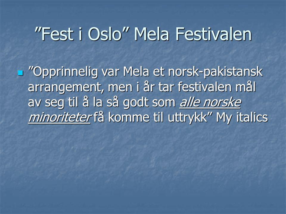 Fest i Oslo Mela Festivalen Opprinnelig var Mela et norsk-pakistansk arrangement, men i år tar festivalen mål av seg til å la så godt som alle norske minoriteter få komme til uttrykk My italics Opprinnelig var Mela et norsk-pakistansk arrangement, men i år tar festivalen mål av seg til å la så godt som alle norske minoriteter få komme til uttrykk My italics