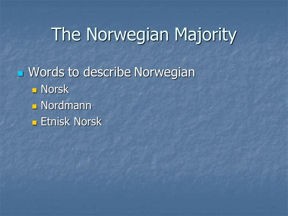 The Norwegian Majority Words to describe Norwegian Words to describe Norwegian Norsk Norsk Nordmann Nordmann Etnisk Norsk Etnisk Norsk