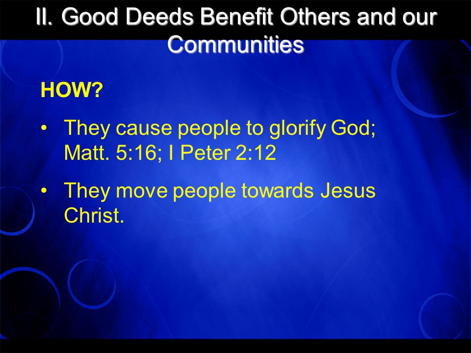 II.Good Deeds Benefit Others and our Communities HOW.