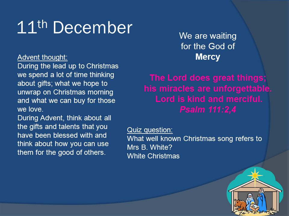11 th December We are waiting for the God of Mercy The Lord does great things; his miracles are unforgettable. Lord is kind and merciful. Psalm 111:2,