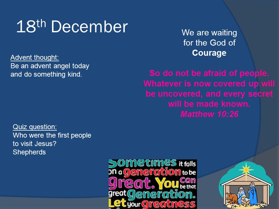18 th December We are waiting for the God of Courage So do not be afraid of people.