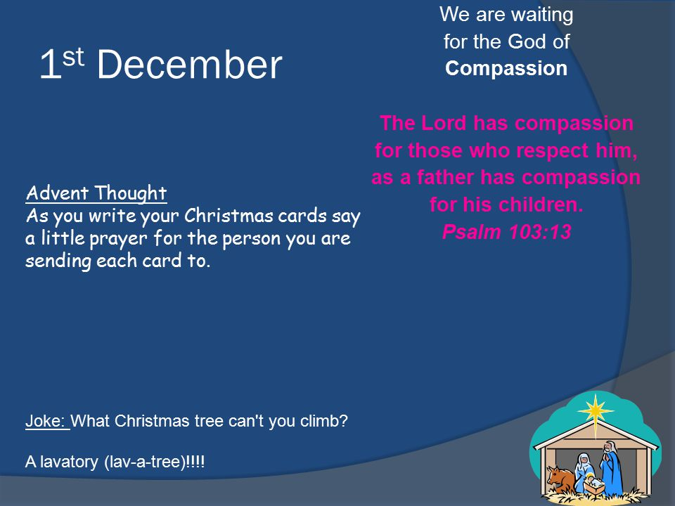 1 st December We are waiting for the God of Compassion The Lord has compassion for those who respect him, as a father has compassion for his children.