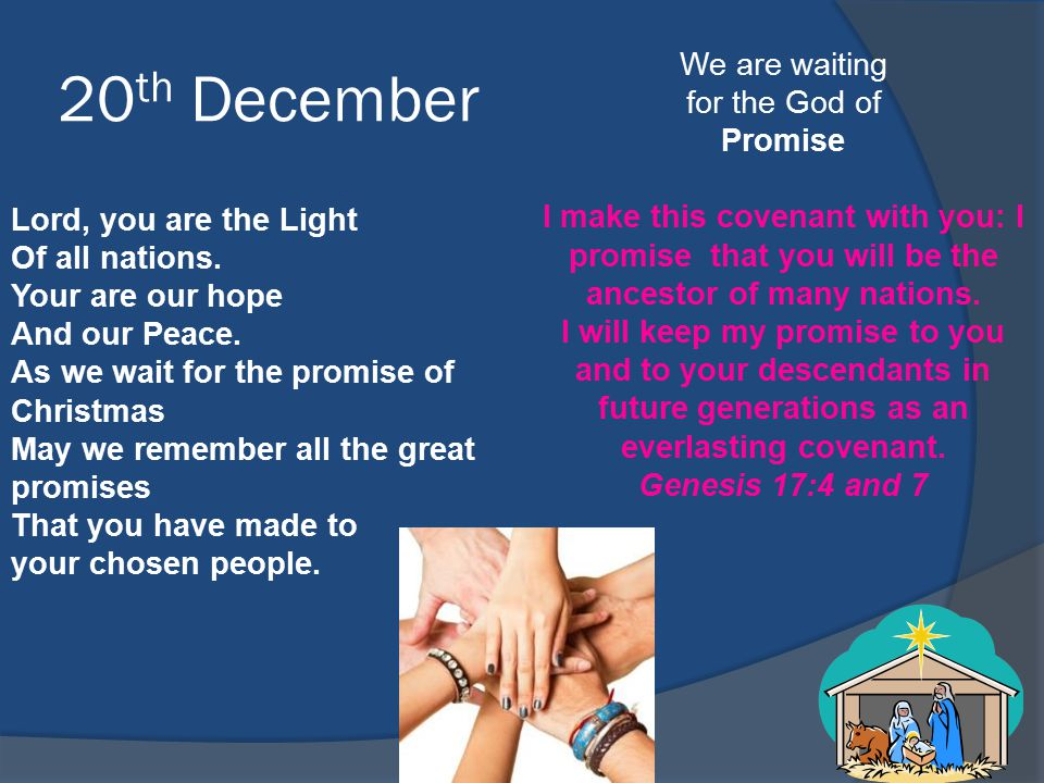 20 th December We are waiting for the God of Promise I make this covenant with you: I promise that you will be the ancestor of many nations.