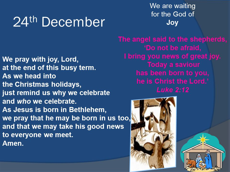 24 th December We are waiting for the God of Joy The angel said to the shepherds, 'Do not be afraid, I bring you news of great joy. Today a saviour ha