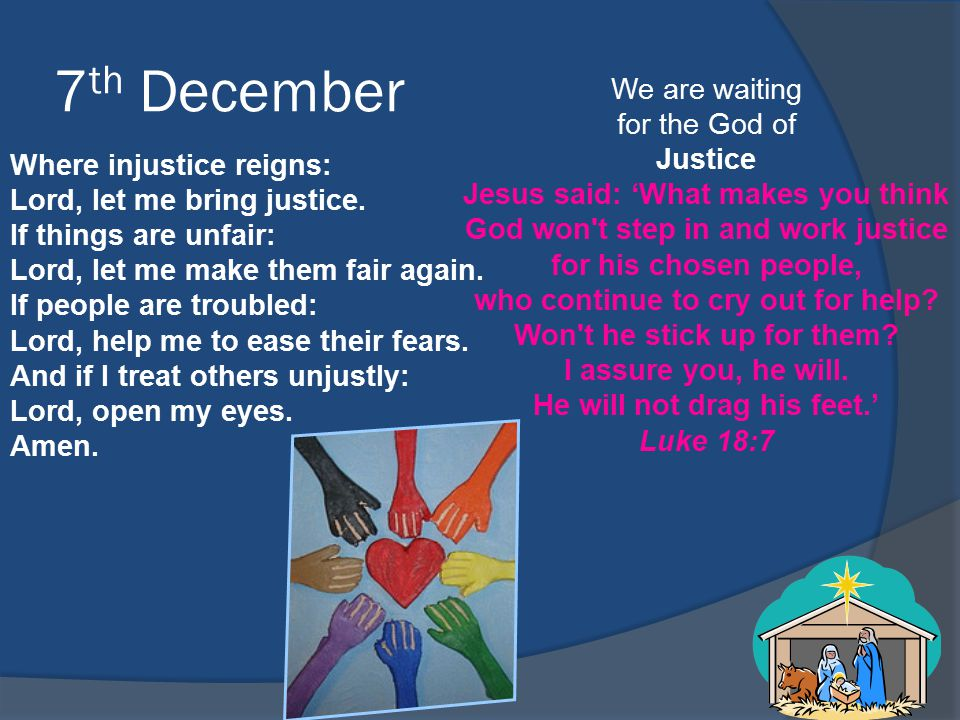 7 th December We are waiting for the God of Justice Jesus said: 'What makes you think God won't step in and work justice for his chosen people, who co