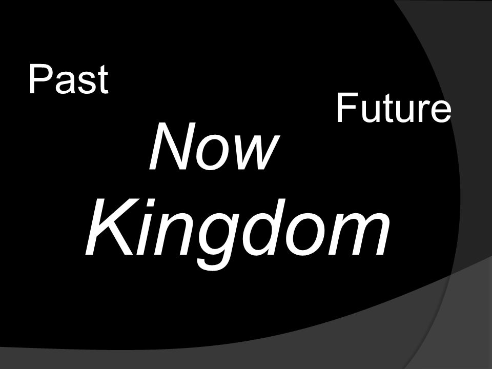 Past Kingdom Future Now