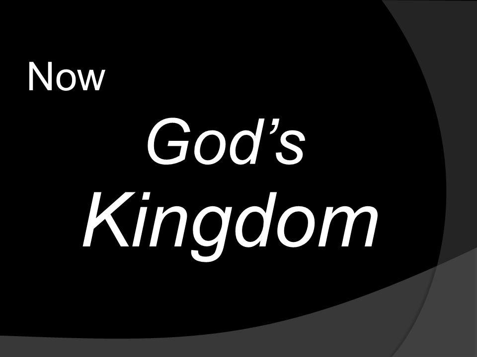 Now Kingdom God's
