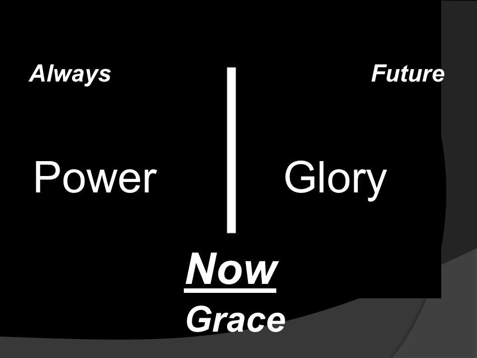 PowerGlory FutureAlways Now Grace