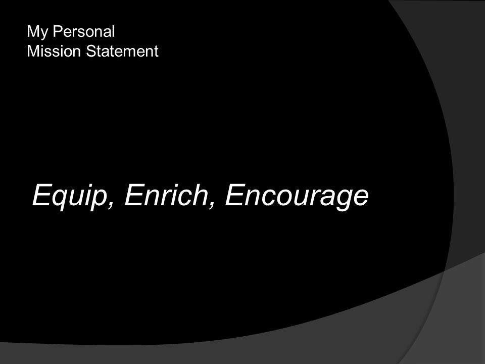 My Personal Mission Statement Equip, Enrich, Encourage