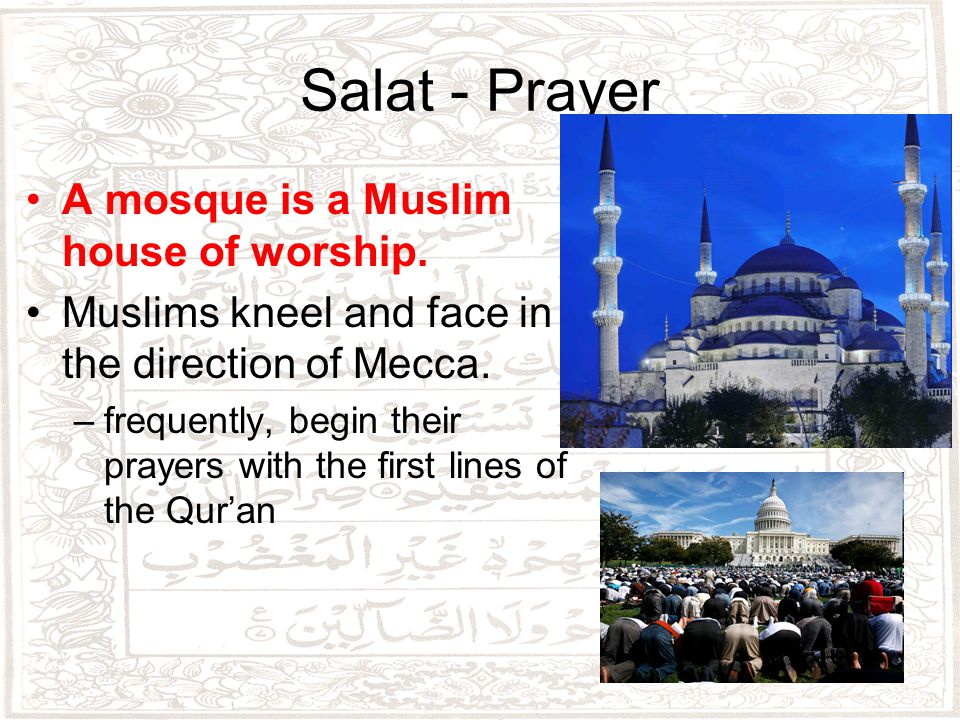 Salat - Prayer A mosque is a Muslim house of worship.