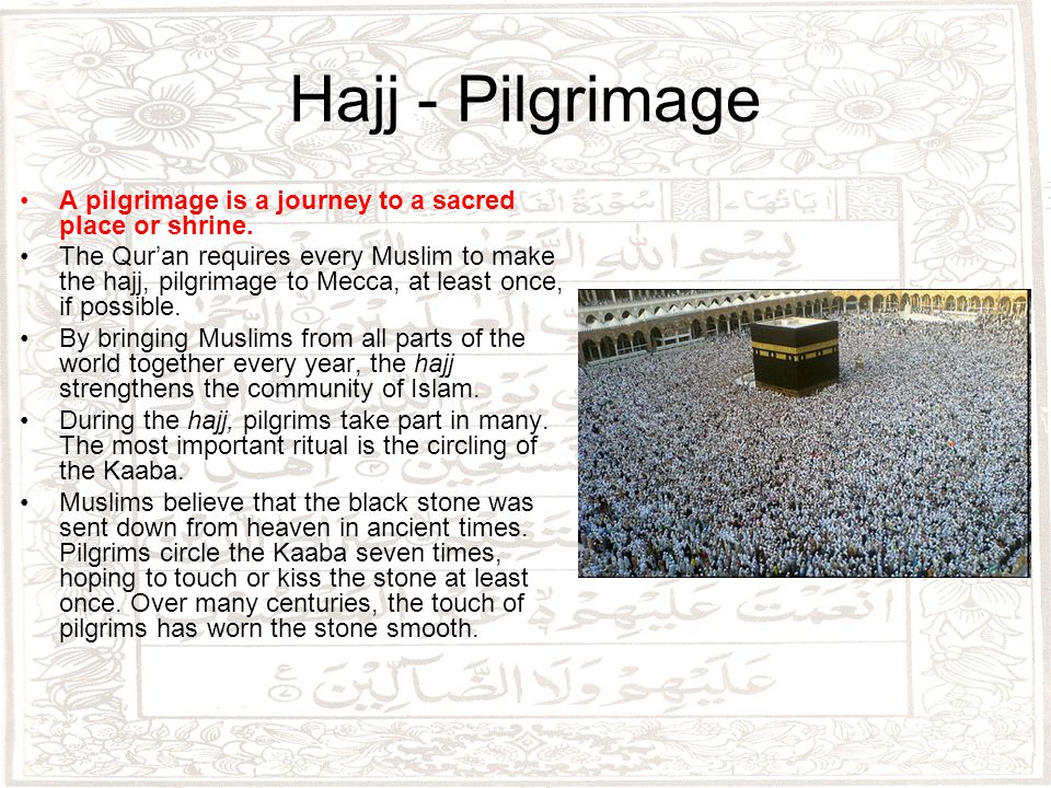 Hajj - Pilgrimage A pilgrimage is a journey to a sacred place or shrine.