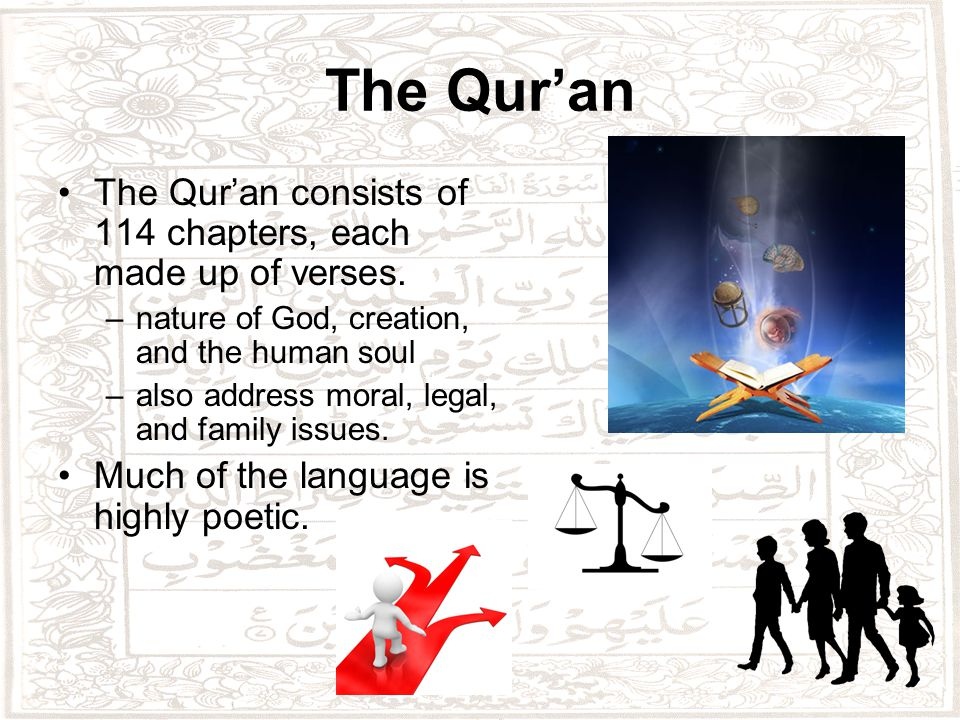 The Qur'an The Qur'an consists of 114 chapters, each made up of verses.