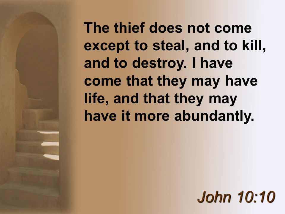 The thief does not come except to steal, and to kill, and to destroy.