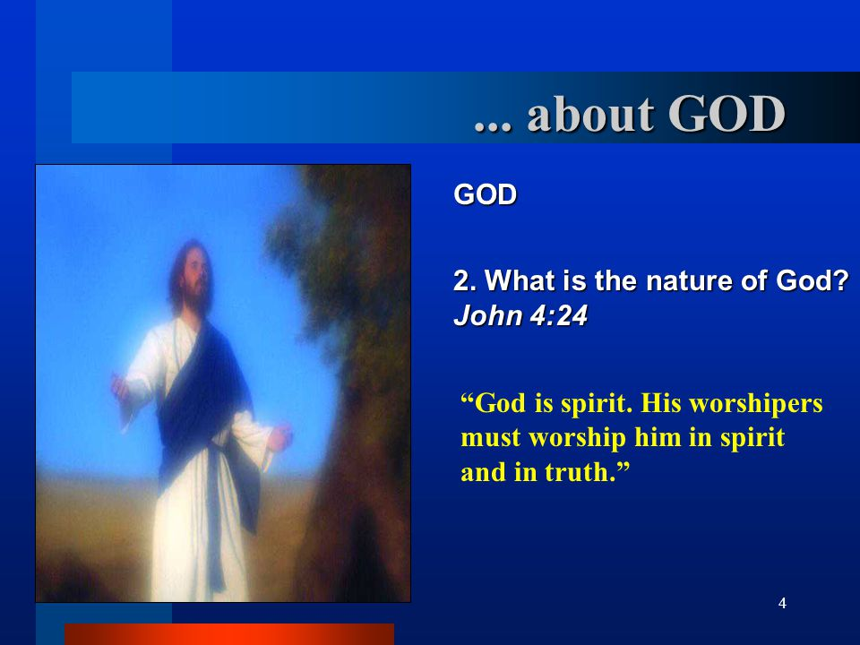 5 GOD 2.What is the nature of God? John 4:24 God is Spirit. ... about GOD