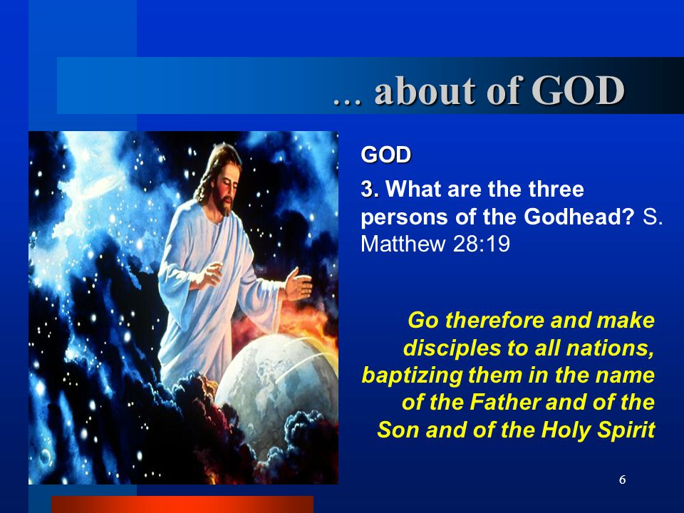 7 GOD 3.3. What are the three persons of the Godhead.