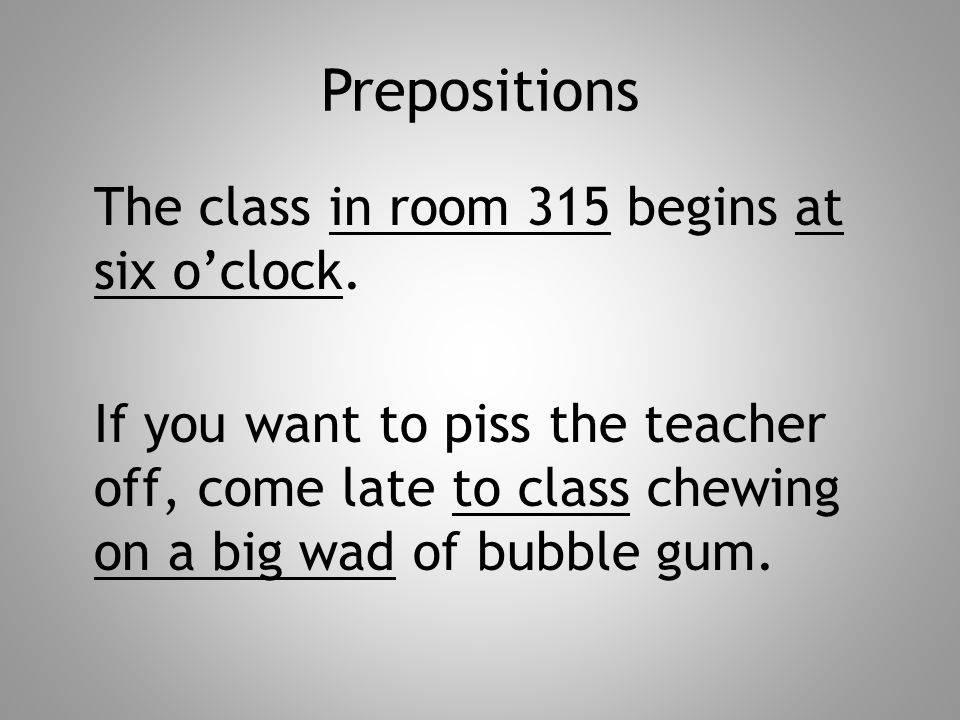 Prepositions The class in room 315 begins at six o'clock.