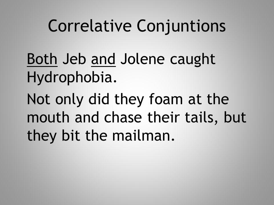 Correlative Conjuntions Both Jeb and Jolene caught Hydrophobia.