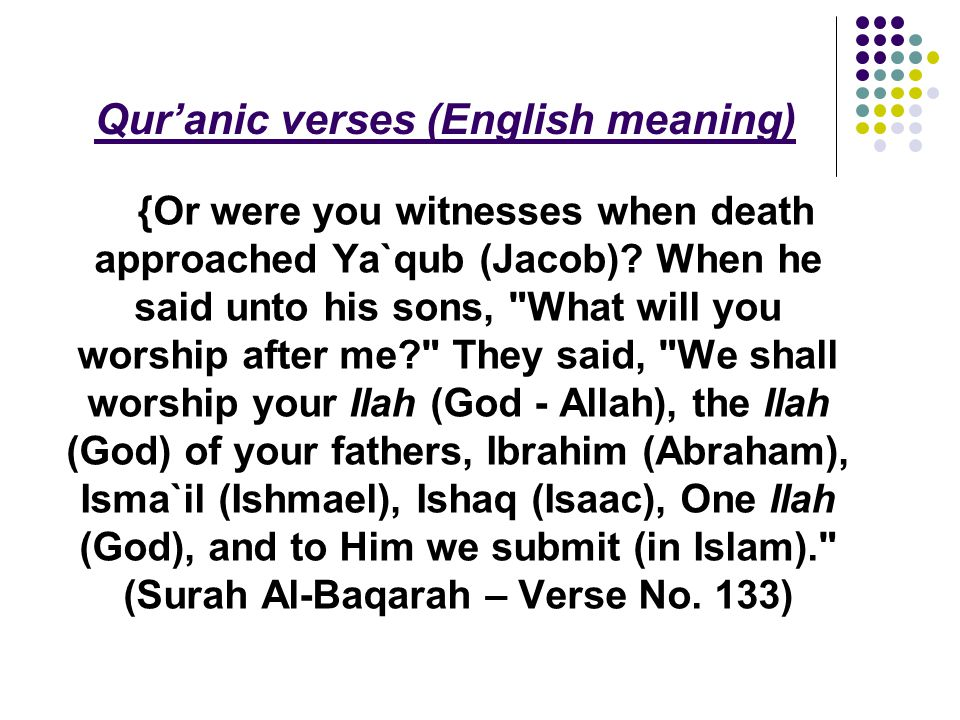 Qur'anic verses (English meaning) {Or were you witnesses when death approached Ya`qub (Jacob).
