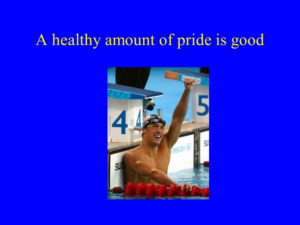 A healthy amount of pride is good