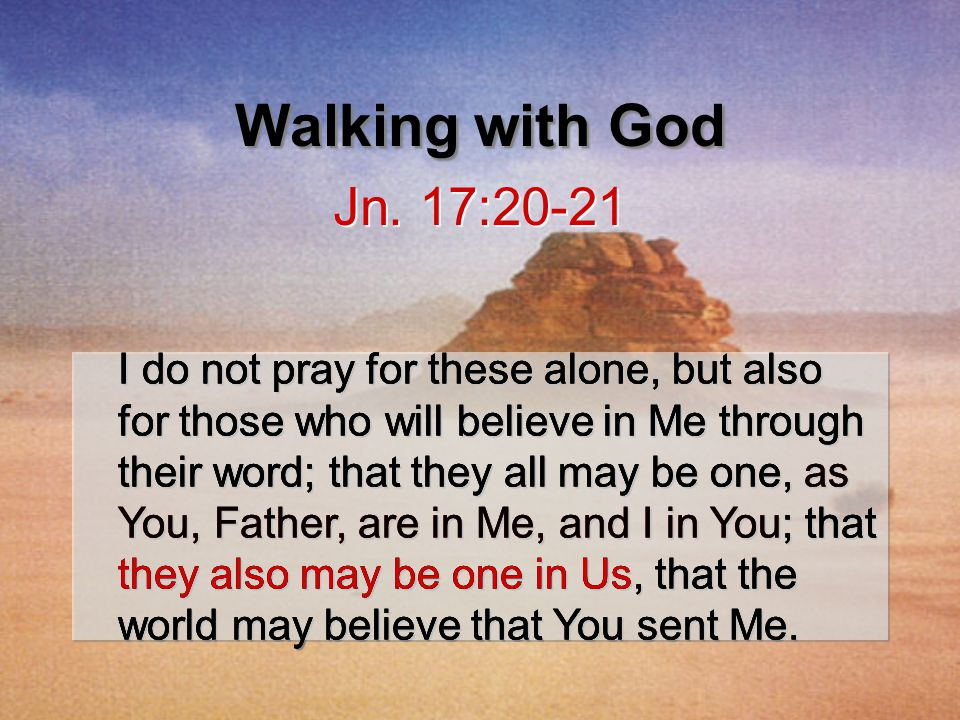 I do not pray for these alone, but also for those who will believe in Me through their word; that they all may be one, as You, Father, are in Me, and