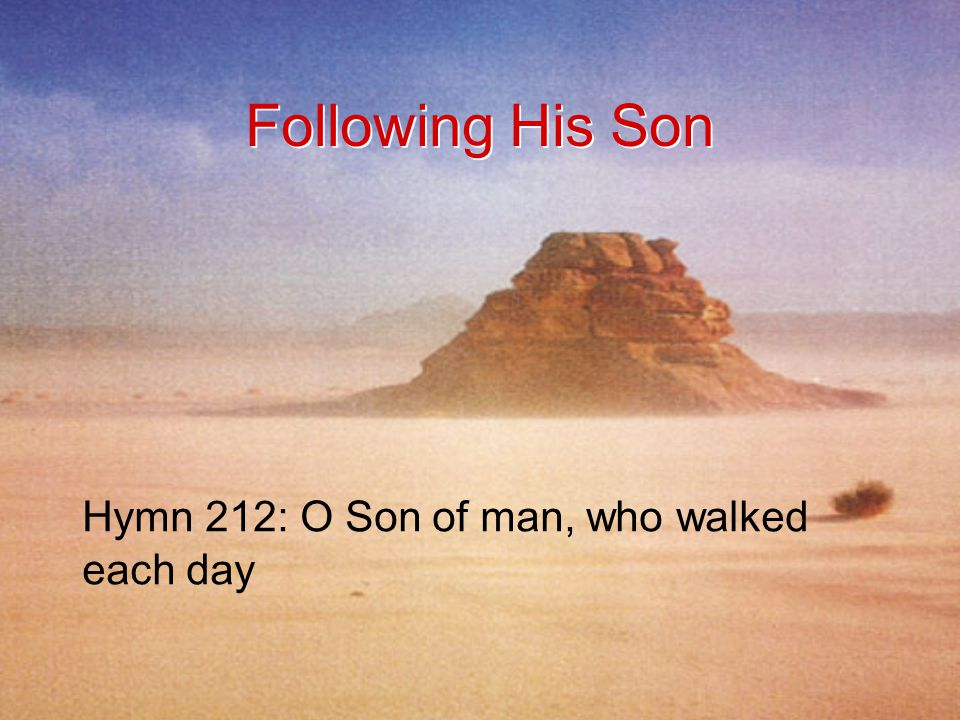 Following His Son Hymn 212: O Son of man, who walked each day