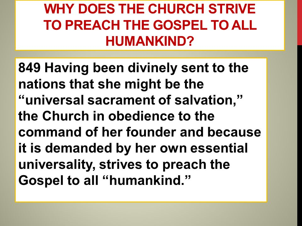 "WHY DOES THE CHURCH STRIVE TO PREACH THE GOSPEL TO ALL HUMANKIND? 849 Having been divinely sent to the nations that she might be the ""universal sacram"