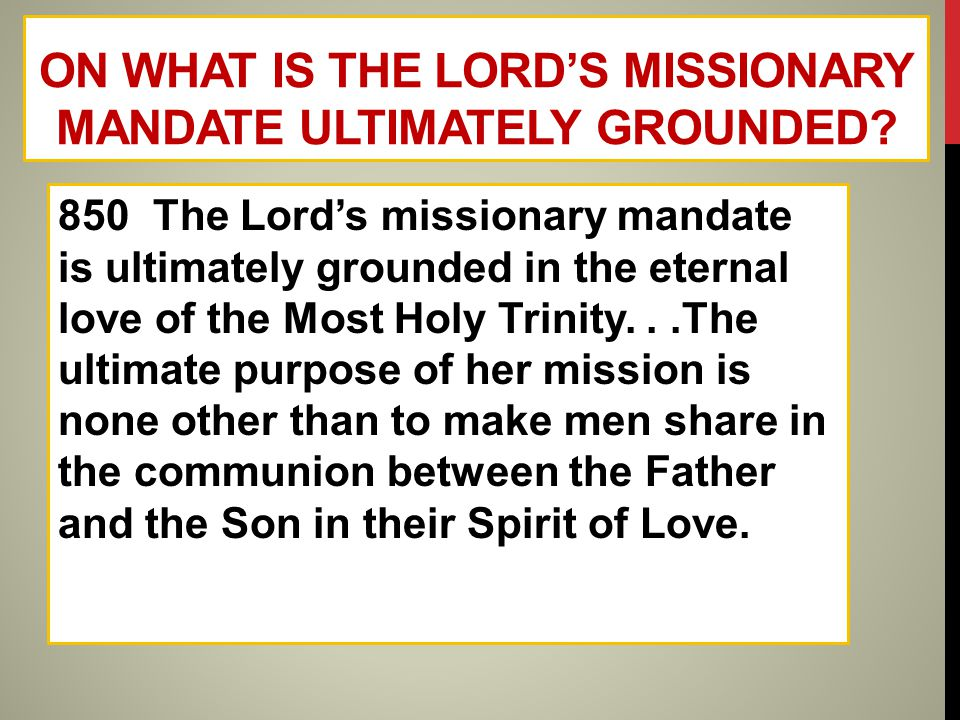 ON WHAT IS THE LORD'S MISSIONARY MANDATE ULTIMATELY GROUNDED? 850 The Lord's missionary mandate is ultimately grounded in the eternal love of the Most