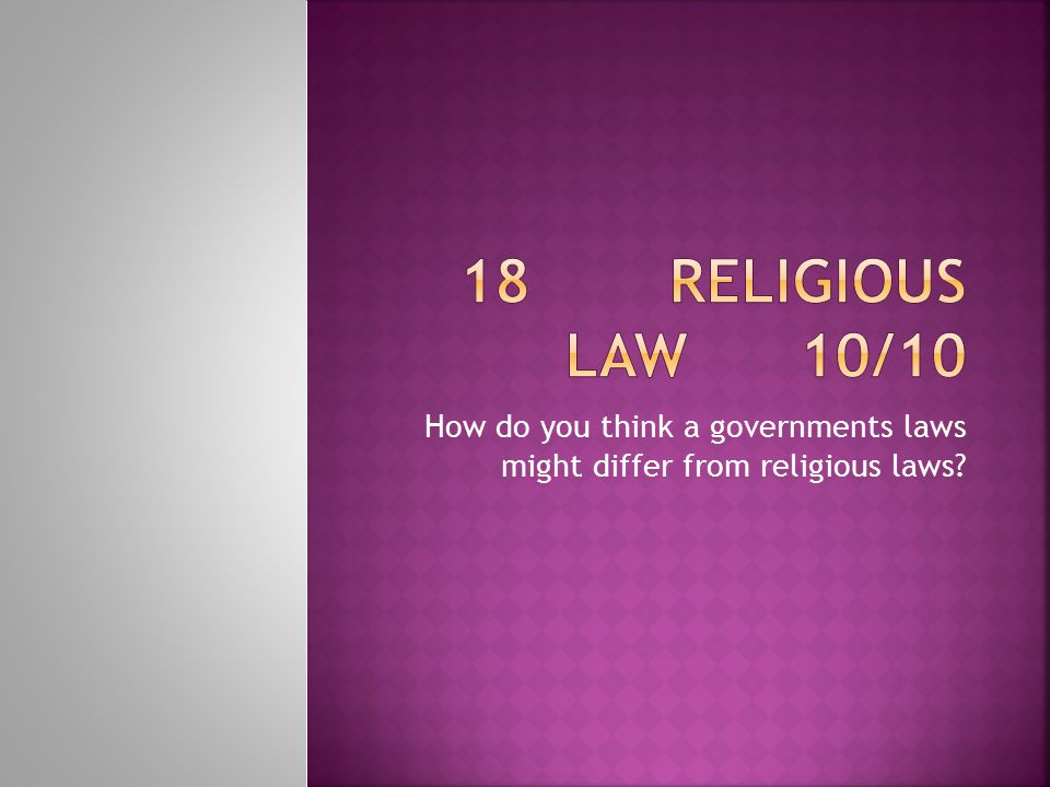 How do you think a governments laws might differ from religious laws?