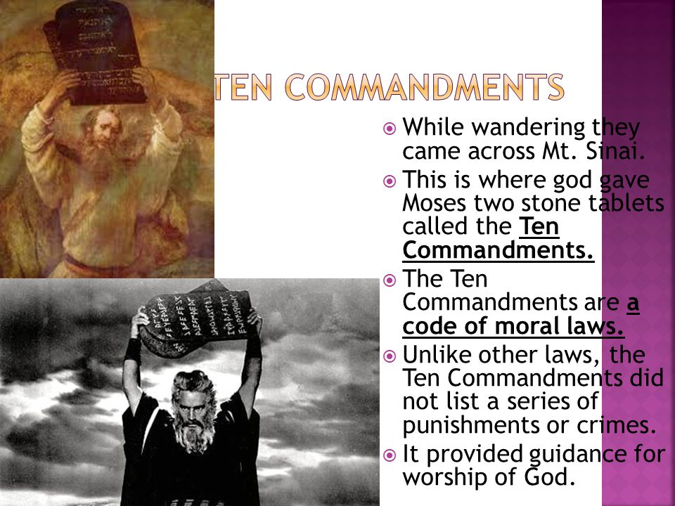  While wandering they came across Mt. Sinai.  This is where god gave Moses two stone tablets called the Ten Commandments.  The Ten Commandments are
