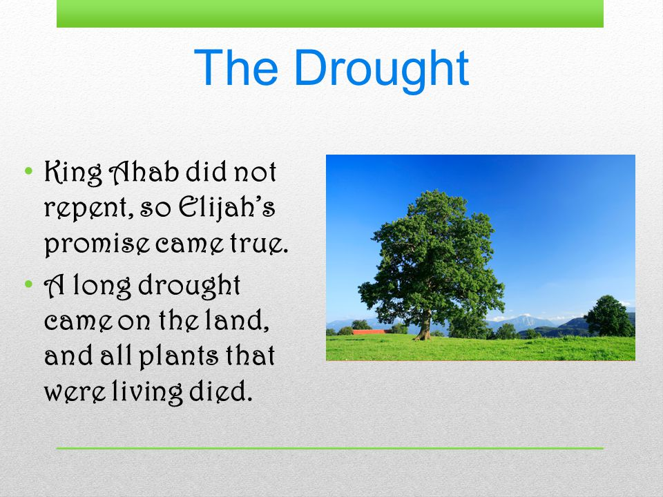 The Drought King Ahab did not repent, so Elijah's promise came true.