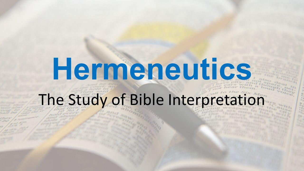 Hermeneutics The Study of Bible Interpretation