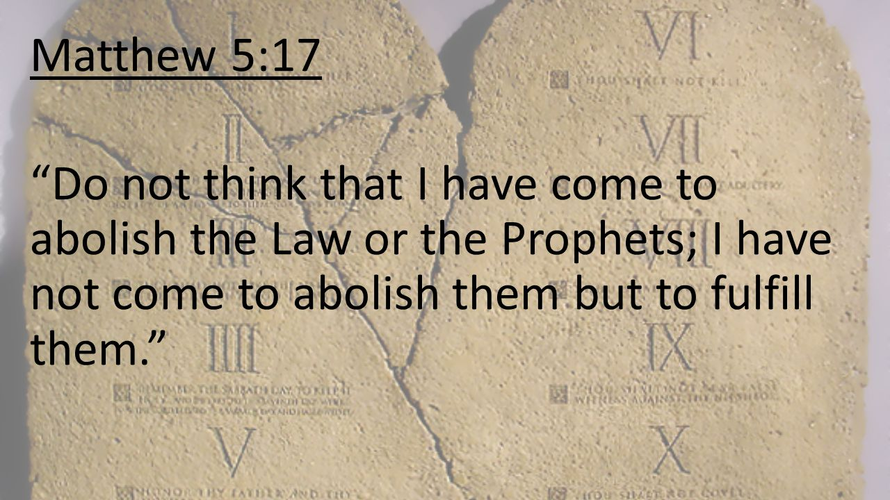 """Matthew 5:17 """"Do not think that I have come to abolish the Law or the Prophets; I have not come to abolish them but to fulfill them."""""""