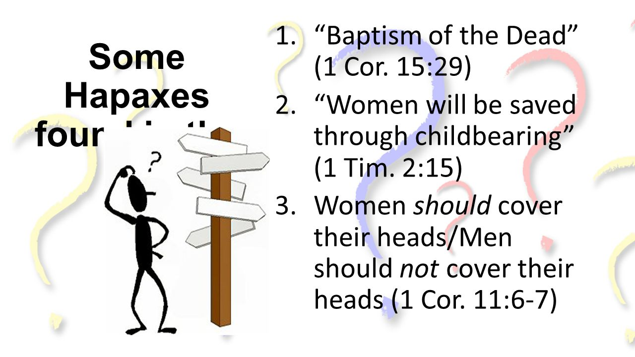 """Some Hapaxes found in the NT: 1.""""Baptism of the Dead"""" (1 Cor. 15:29) 2.""""Women will be saved through childbearing"""" (1 Tim. 2:15) 3.Women should cover t"""