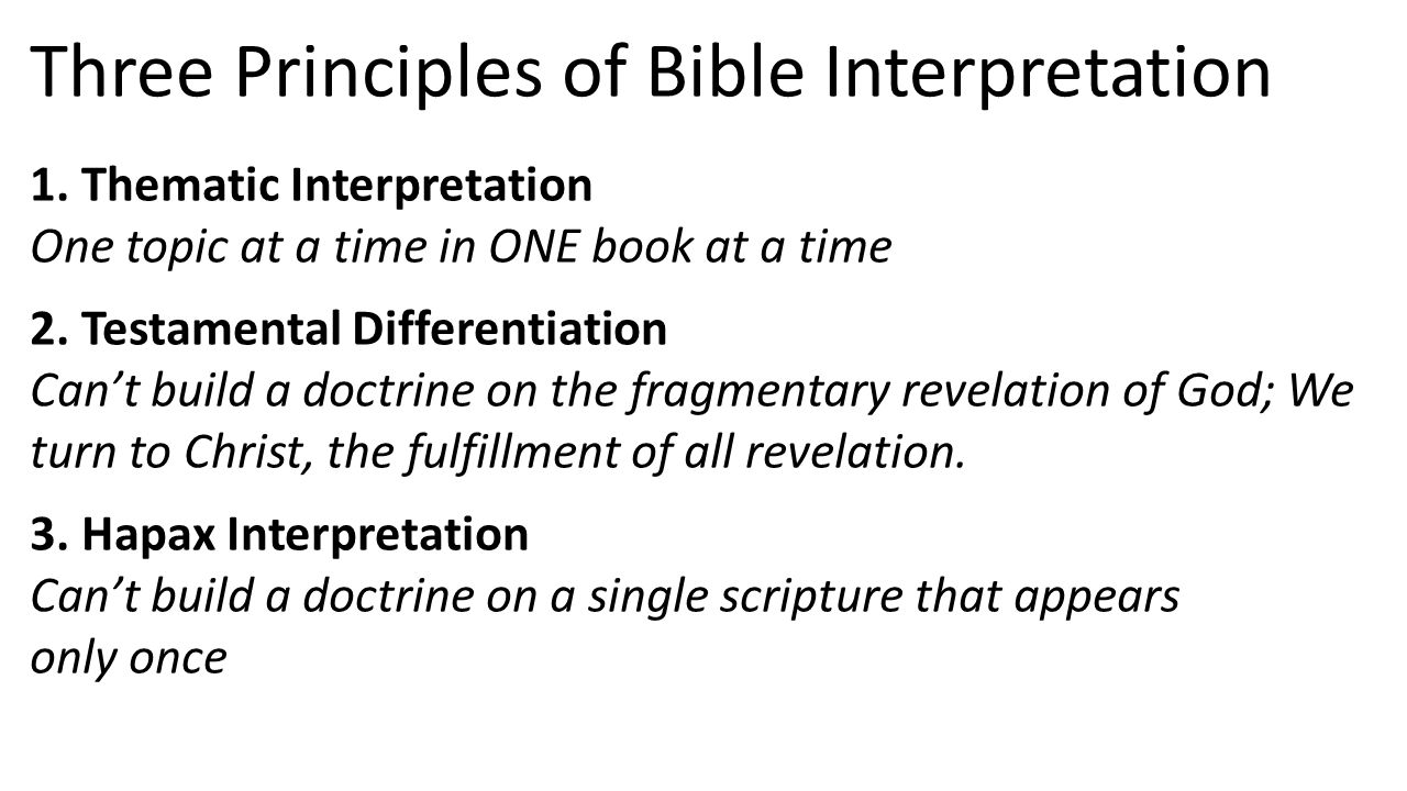 Three Principles of Bible Interpretation 1. Thematic Interpretation One topic at a time in ONE book at a time 2. Testamental Differentiation Can't bui