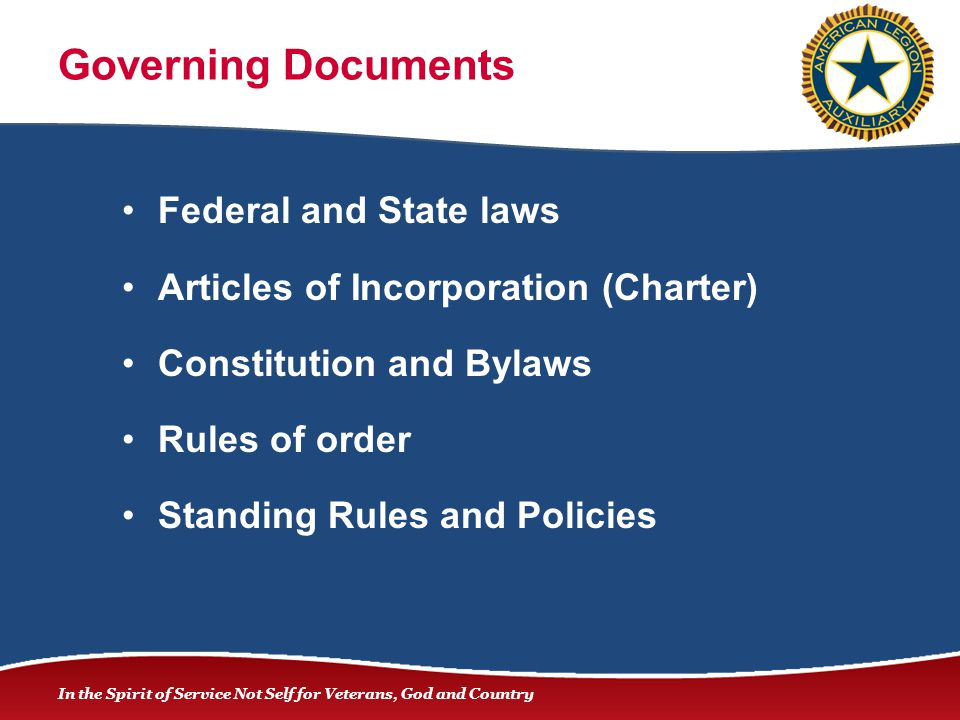 In the Spirit of Service Not Self for Veterans, God and Country Governing Documents Federal and State laws Articles of Incorporation (Charter) Constit