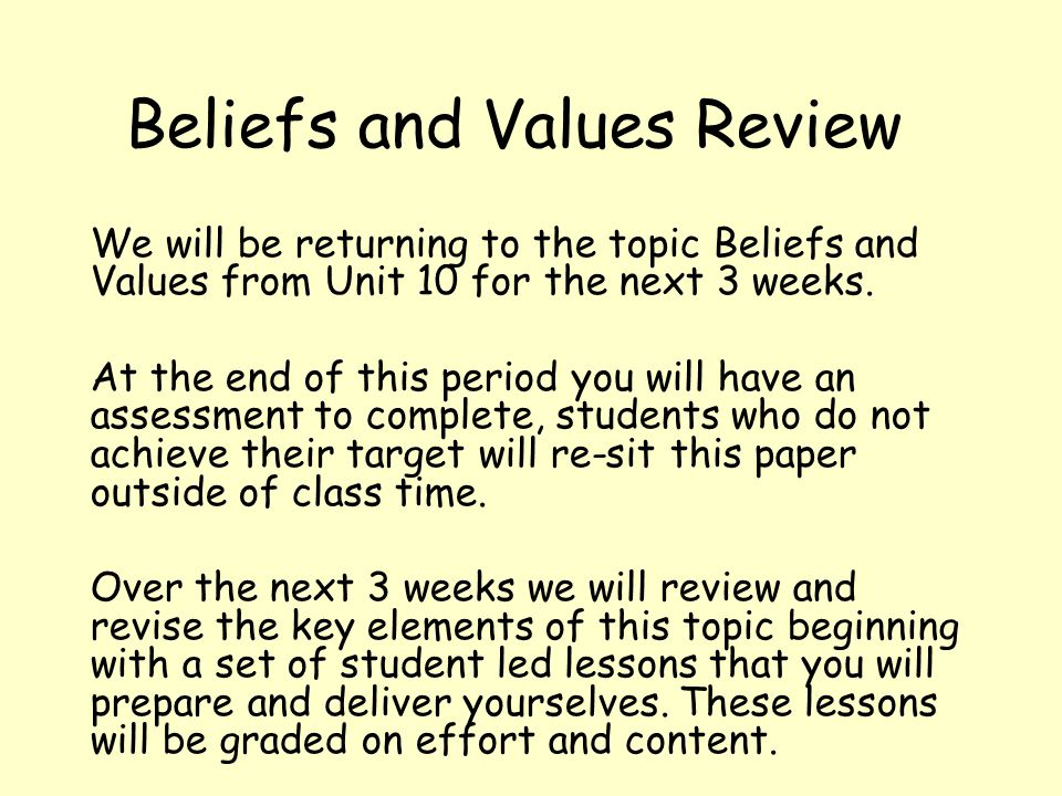 Beliefs and Values Review We will be returning to the topic Beliefs and Values from Unit 10 for the next 3 weeks.