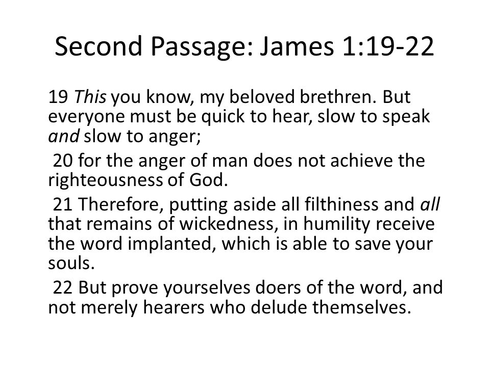Second Passage: James 1:19-22 19 This you know, my beloved brethren.