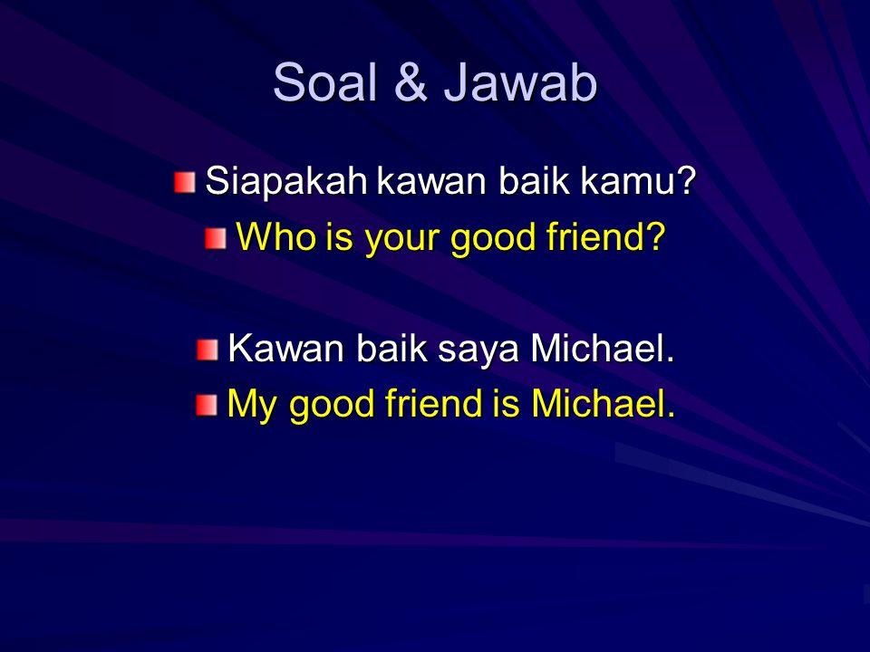 Soal & Jawab Siapakah kawan baik kamu. Who is your good friend.