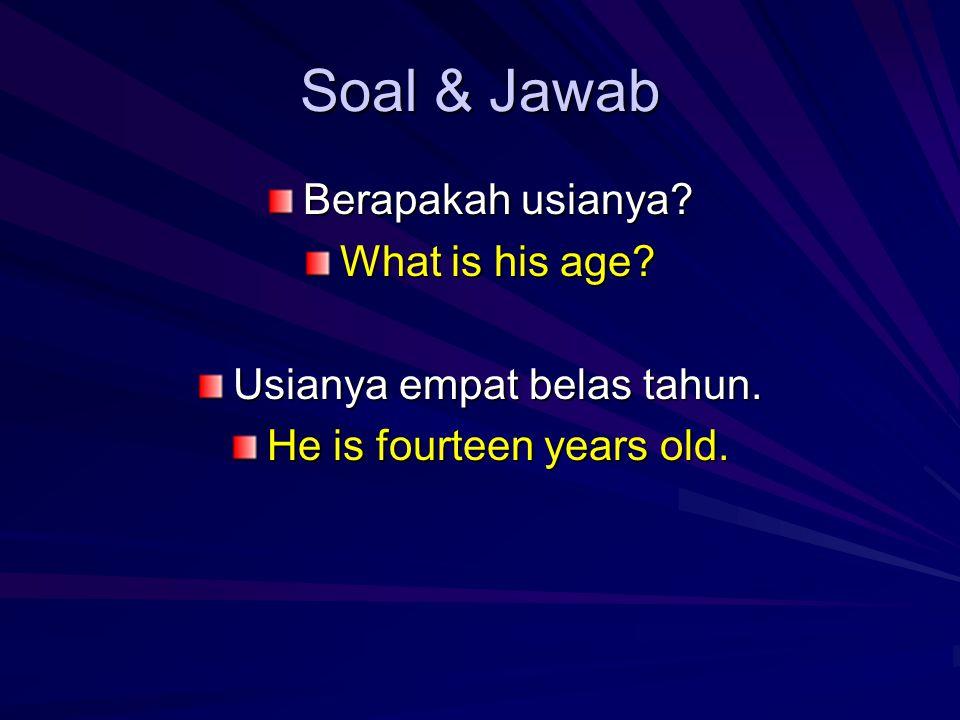 Soal & Jawab Berapakah usianya. What is his age. Usianya empat belas tahun.