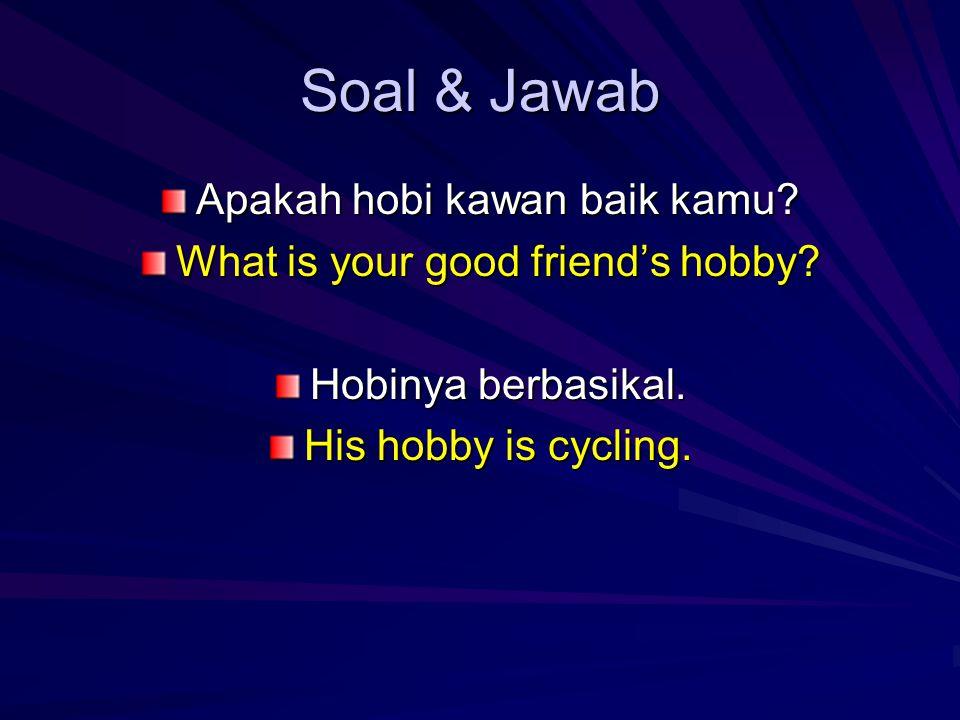 Soal & Jawab Apakah hobi kawan baik kamu. What is your good friend's hobby.