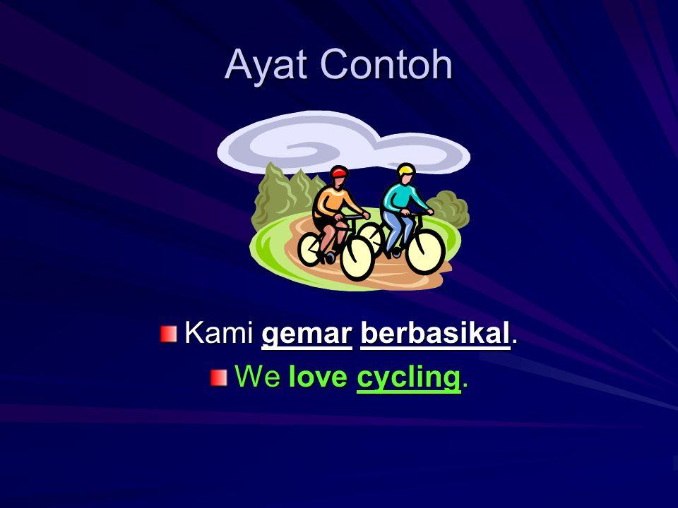 Ayat Contoh Kami gemar berbasikal. We love cycling.
