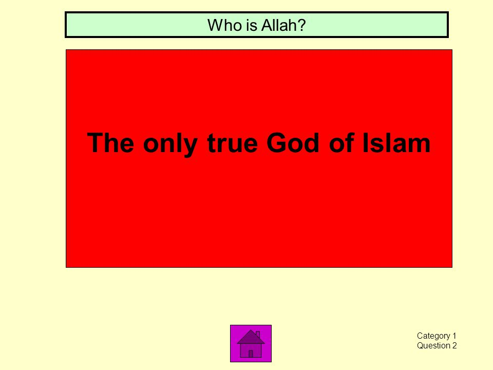 The only true God of Islam Who is Allah? Category 1 Question 2